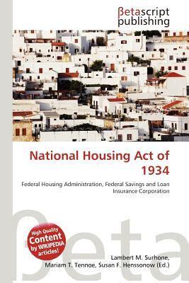 national housing act national housing act of 1934 by lambert m surhone mariam t tennoe susan f