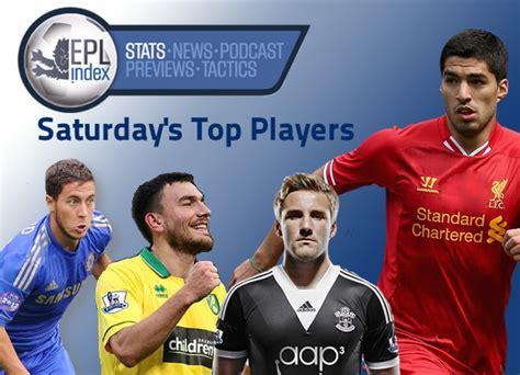 epl best players saturday s top premier league players suarez hazard