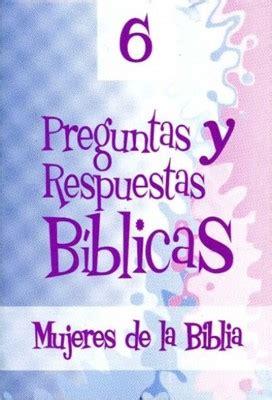preguntas biblicas y respuestas para mujeres preguntas y respuestas b 237 blicas n 176 6 tema mujeres de