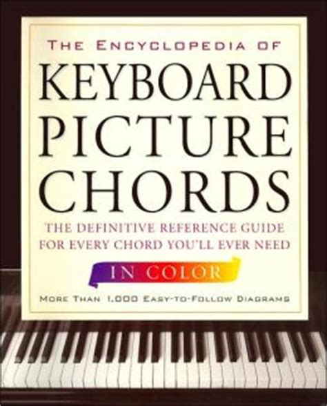 the encyclopedia of coloured the encyclopedia of keyboard picture chords in color the definitive reference guide for every