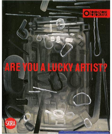 lucky testo are you a lucky artist fondazione fotografia store