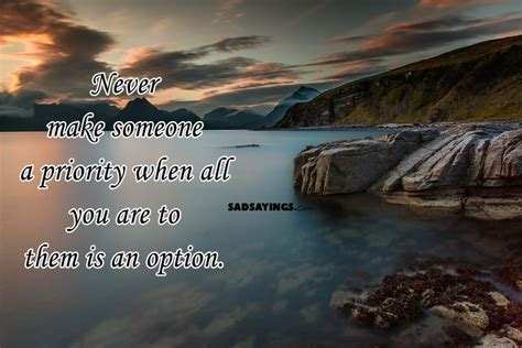 when is a an never make someone a priority when all you are to them is an option sad sayings
