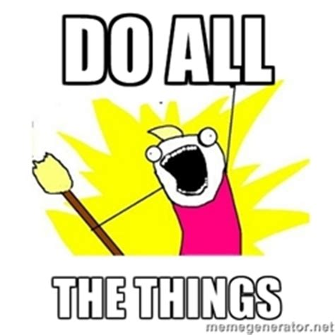 Do All The Things Meme - january 6 2014 ready all row