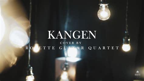 kangen dewa 19 guitar tutorial dewa 19 kangen cover by rosette guitar quartet youtube
