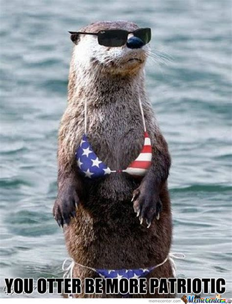 Funny Patriotic Memes - you otter be more patriotic by jwminiman meme center
