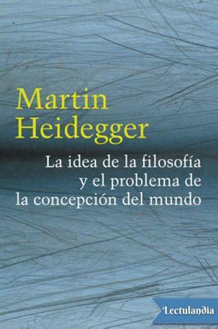 leer el libro de la filosofia big ideas simply explained en linea gratis la idea de la filosof 237 a y el problema de la concepci 243 n del mundo martin heidegger descargar