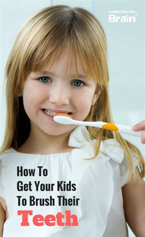 how to get your child 4 tips on how to get your to brush their teeth parenting for brain