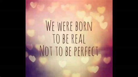Born To Be Real quot we were born to be real not to be quot