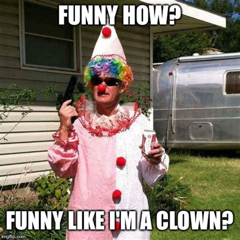 Funny Clown Meme - do i amuse you imgflip