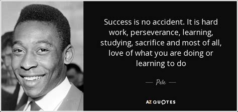 Pele Quote Success Is No Accident It Is Hard Work