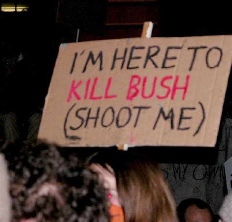how to kill a bush media didn t care about protest signs threatening bush