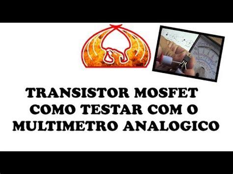 transistor mosfet como medir transistor mosfet como testar o multimetro analogico
