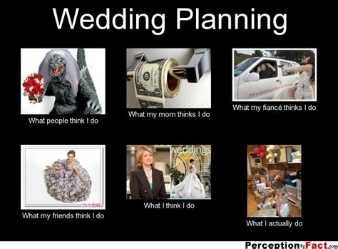 Planning A Wedding Meme - wedding planning what people think i do what i