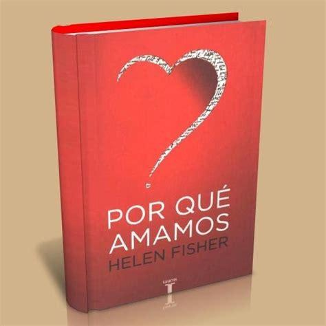 libro por qu amamos a por qu 233 amamos helen fisher libros digitales free