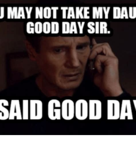 It Was A Good Day Meme - 25 best memes about good day sir good day sir memes