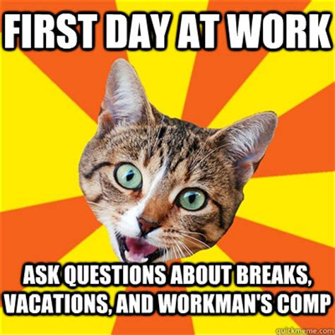 Workers Comp Meme - first day at work ask questions about breaks vacations