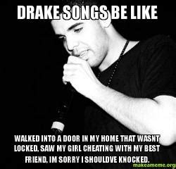 Drake Be Like Meme - drake songs be like walked into a door in my home that
