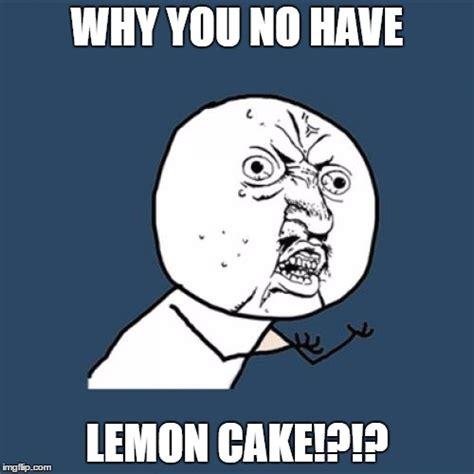 Why You No Meme Generator - lemon cake unicorn imgflip