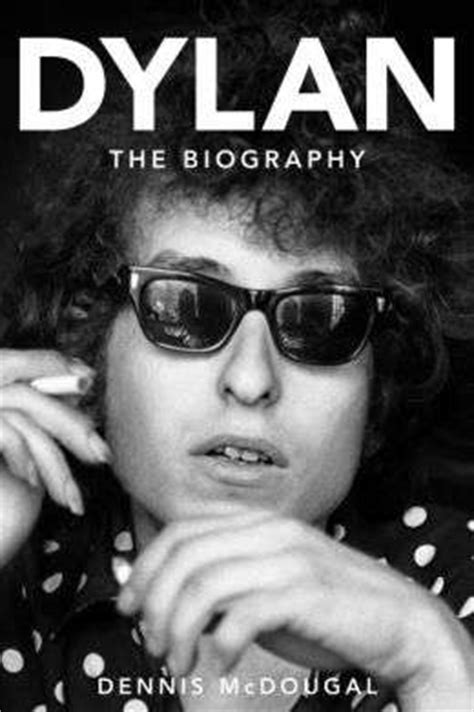 bob dylan biography song list a review of dylan the biography by dennis mcdougal bill