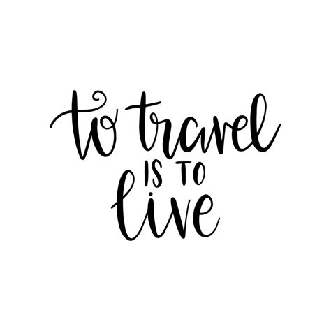Is To to travel is to live lovesvg
