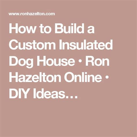 ron hazelton dog house 1000 ideas about insulated dog houses on pinterest dog house plans insulated dog