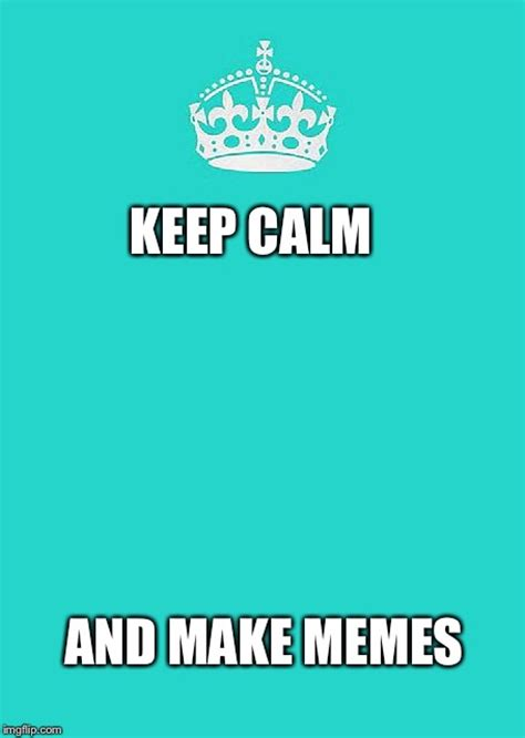 Create A Keep Calm Meme - keep calm and carry on aqua meme imgflip