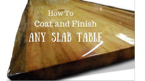 edge slab table   finish  coat youtube
