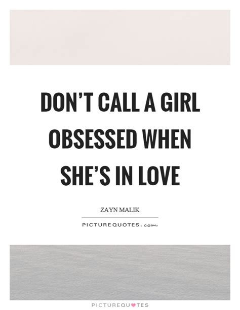 obsessed film quotes don t call a girl obsessed when she s in love picture quotes