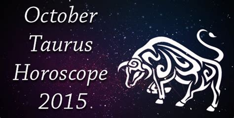 Taurus Monthly Horoscope by October 2015 Monthly Horoscope For Taurus