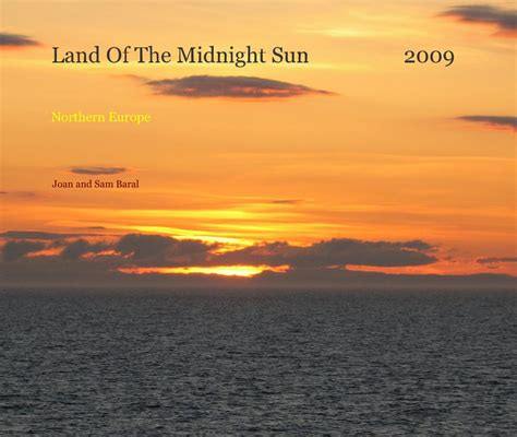 of a midnight land books land of the midnight sun 2009 northern europe by joan and