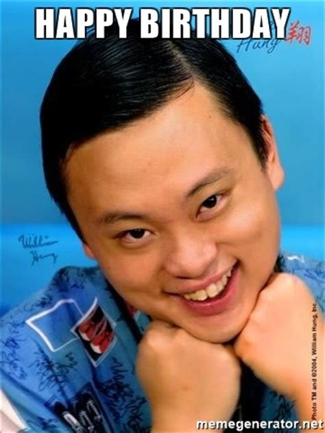 Chinese Birthday Meme - happy birthday william hung asian guy meme generator