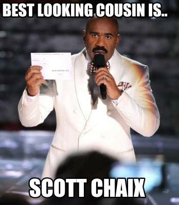 Best Meme Creator - meme creator best looking cousin is scott chaix meme