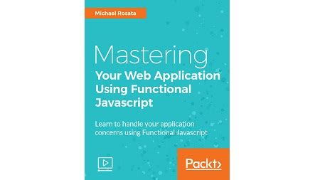 mastering javascript functional programming in depth guide for writing robust and maintainable javascript code in es8 and beyond books mastering your web application using functional javascript