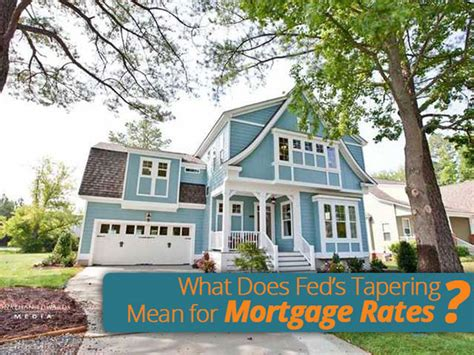 what does mortgaging a house mean what does fed s tapering mean for mortgage rates homes com