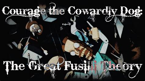 courage to know theory of quot courage the cowardly dog the great fusilli theory