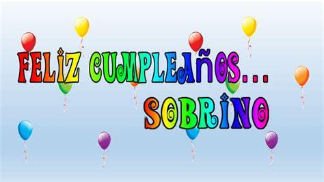 feliz cumpleaos ahijado sobrino tarjeta virtual animada de feliz cumplea 241 os sobrino youtube