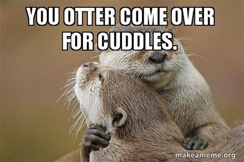 I Would Cuddle You So Meme
