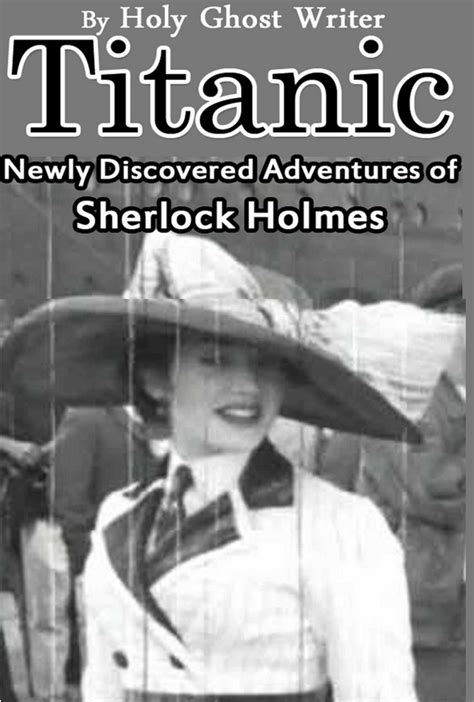 the further adventures of sherlock the haunting of torre books holy ghost writer titanic newly discovered adventures of
