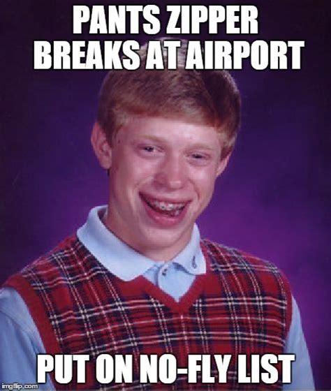 Pants Meme - bad luck brian pants zipper breaks at airport put on no