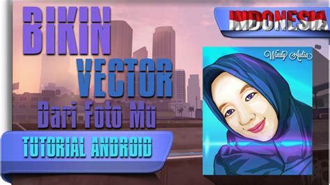 tutorial vector di android cara edit foto vector kartun di android tutorial android