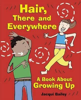 there s everywhere books hair there and everywhere a book about growing up