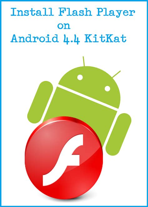 how to get flash on android how to install flash player on android 4 4 kitkat tech