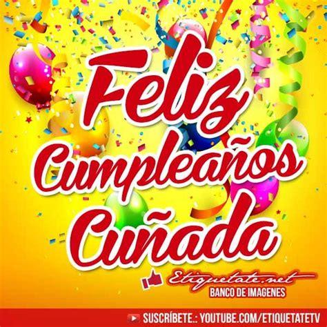 Imagenes De Happy Birthday Cunada | imagenes de cumplea 241 os que digan feliz cumplea 241 os cu 241 ada