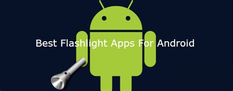 best flashlight app for android find the best flashlight app for android and light your world