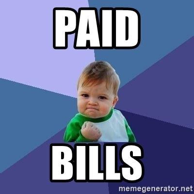Bill Meme - memes pay your bills memes