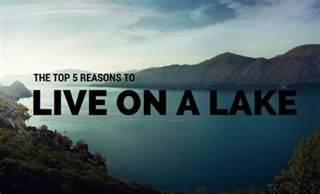 the top 5 reasons to live on a lake