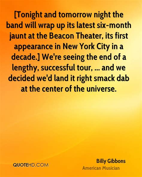 The Wrapups Begin by Billy Gibbons Quotes Quotehd