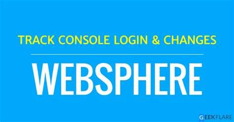 track login track websphere dmgr login console access and changes