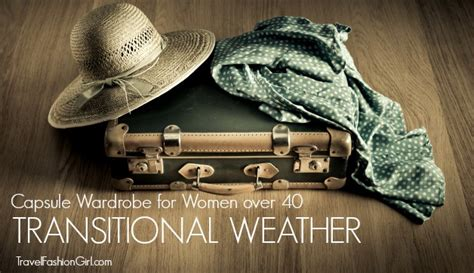 capsule wardrobe for the over40s ultimate packing list for women over 40 mixed weather travel