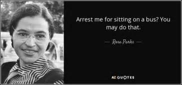 Rosa parks quote arrest me for sitting on a bus you may do